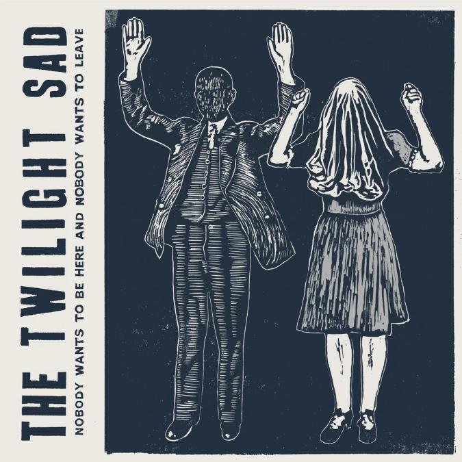 The Twilight Sad-Nobody Wants to Be Here and Nobody Wants to Leave